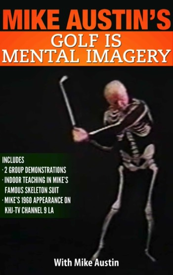 Mike Austin - Golf is Mental Imagery Video